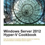 Скачать книгу Windows Server 2012 Hyper-V Cookbook